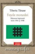 Fetele monedei. Miscarea legionara intre 1941-1948 - Tiberiu Tanase