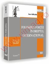 Folosirea fortei in dreptul international - Ion Galea