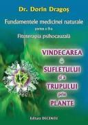 Fundamentele medicinei naturale, partea a II-a: Fitoterapia psihocauzala. Vindecarea sufletului si a trupului prin plante - Dr. Dorin Dragos