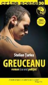 GREUCEANU. Roman (cu un) politist (crime scene 30) - Stelian Turlea