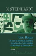 Geo Bogza. Un poet al Efectelor, Exaltarii, Grandiosului, Solemnitatii, Exuberantei si Patetismului - N. Steinhardt