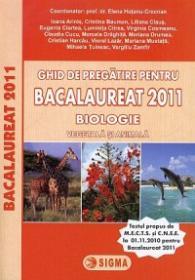 Ghid de pregatire pentru BACALAUREAT 2011 - BIOLOGIE vegetala si animala - Dr. Prof. Elenahutanu-Crocnan (coord.)