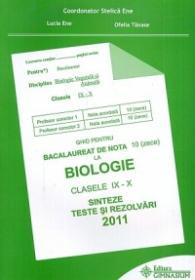 Ghid pentru Bacalaureat de nota 10 (zece) la Biologie clasele IX-X. Sinteze si rezolvari 2011 - Stelica Ene (coord.), Lucia Ene, Ofelia Tanase