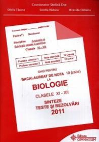 Ghid pentru Bacalaureat de nota 10 (zece) la Biologie clasele XI-XII. Sinteze si rezolvari 2011 - Stelica Ene (coord.), Ofelia Tanase, Cecilia Raducu, Nicoleta Ciobanu