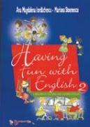 Having fun with english - vol. 2, clasele I-IV - Mariana Stoenescu , Ana Magdalena Iordachescu