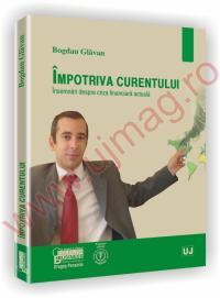 Impotriva curentului - Insemnari despre criza financiara actuala - Bogdan Glavan