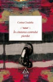 In cautarea centrului pierdut - Corina Ciocarlie