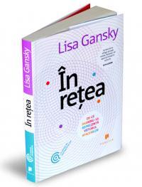 In retea. De ce sharing-ul reprezinta viitorul afacerilor - Lisa Gansky