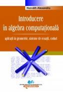 Introducere in algebra computationala -aplicatii in geometrie, sisteme de ecuatii, coduri - Horvath Alexandru