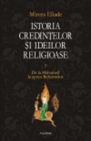 Istoria credintelor si ideilor religioase. Vol. III: De la Mahomed la epoca Reformelor - Mircea Eliade
