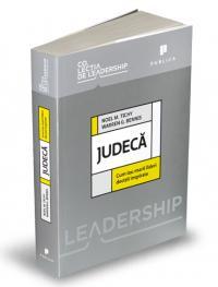 Judeca. Cum iau marii lideri decizii inspirate - Noel Tichy, Warren Bennis