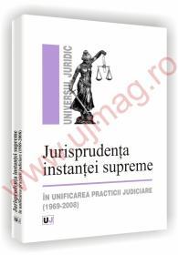 Jurisprudenta instantei supreme in unificarea practicii judiciare (1969-2008) - Lavinia Lefterache  , Iuliana Nedelcu  , Francisca-Maria Vasile