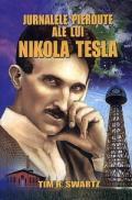 Jurnalele pierdute ale lui Nikola Tesla - Tim R. Swartz