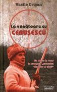 La vanatoare cu Ceausescu - Vasile Crisan