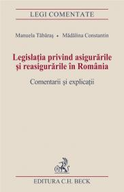 Legislatia privind asigurarile si reasigurarile in Romania. Comentarii si explicatii - Tabaras Manuela , Constantin Madalina