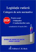 Legislatie rutiera   Culegere de acte normative. Editia a IX-a (actualizat la 15 martie 2011) - Scoala de agenti de politie Vasile Lascar