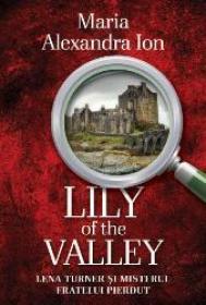 Lily of the Valley. Lena Turner si misterul fratelui pierdut - Maria Alexandra Ion
