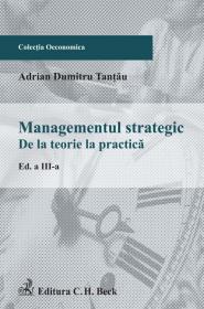 Management strategic. De la teorie la practica   Editia 3 - Tantau Adrian Dumitru