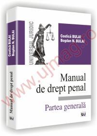 Manual de drept penal - Partea generala - Costica Bulai  , Bogdan Nicoale Bulai