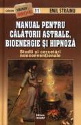 Manual pentru calatorii astrale, bioenergie si hipnoza. Studii si cercetari nonconventionale - Emil Strainu