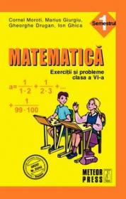 Matematica. Exercitii si probleme. Clasa a VI-a, semestrul I 2010-2011 - Cornel Moroti, Marius Giurgiu, Gheorghe Drugan, Ion Ghica