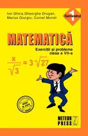 Matematica. Exercitii si probleme. Clasa a VII-a, semestrul I 2010-2011 - Ion Ghica, Gheorghe Drugan, Marius Giurgiu, Cornel Moroti