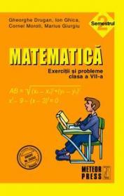 Matematica. Exercitii si probleme. Clasa a VII-a, semestrul II 2010-2011 - Ion Ghica, Gheorghe Drugan, Marius Giurgiu, Cornel Moroti