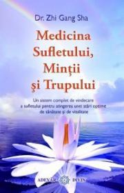 Medicina Sufletului, Mintii si Trupului - Dr. Zhi Gang Sha