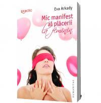Mic manifest al placerii la feminin - Eva Arkady
