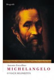 Michelangelo. O viata nelinistita - Antonio Forcellino