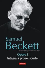 Opere I. Integrala prozei scurte - Samuel Beckett