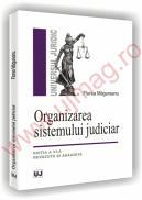 Organizarea sistemului judiciar - Editia a VI-a revazuta si adaugita - Florea Magureanu