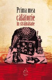 Prima mea calatorie in strainatate - Bogdan Iancu (coord.)