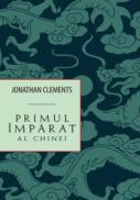Primul imparat al Chinei - Jonathan Clements