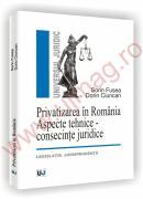 Privatizarea in Romania - Aspecte tehnice - consecinte juridice - legislatie. jurisprudenta - Sorin Fusea  , Dorin Ciuncan
