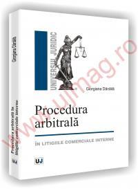 Procedura arbitrala - in litigiile comerciale interne - Giorgiana Danaila