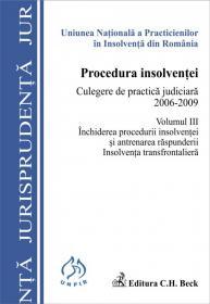 Procedura insolventei. Culegere de practica judiciara 2006-2009. Volumul III - Uniunea Nationala a Practicienilor in Insolventa din Romania