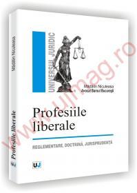 Profesiile liberale - reglementare, doctrina, jurisprudenta - Madalin Niculeasa