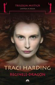 Reginele-Dragon. #2 Trilogia mistica - Traci Harding