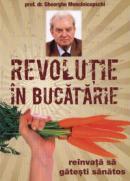 Revolutie in bucatarie - Reinvata sa gatesti sanatos - Prof. Dr. Gheorghe Mencinicopschi