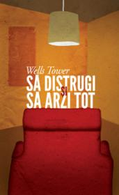 Sa distrugi si sa arzi tot - Wells Tower
