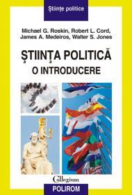 Stiinta politica. O introducere - Michael G. Roskin, Robert L. Cord, James A. Medeiros, Walter S. Jones