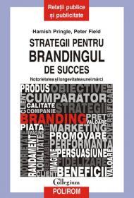 Strategii pentru brandingul de success. Notorietatea si longevitatea unei marci - Hamish Pringle, Peter Field
