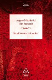 Teodoreanu Reloaded - Angelo Mitchievici, Ioan Stanomir