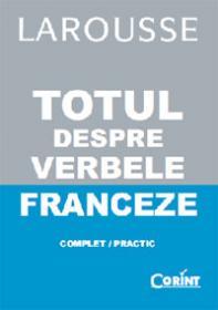 Totul despre verbele franceze - Francoise Rullier-Theuret