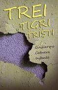 Trei tigri tristi - Guillermo Cabrera Infante