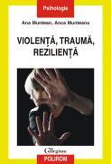 Violenta, trauma, rezilienta - Anca Munteanu, Ana Muntean