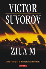 Ziua M. Cind a inceput al doilea razboi mondial? (editia 2011) - Victor Suvorov