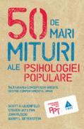 50 de mari mituri ale psihologiei populare. Inlaturarea conceptiilor gresite despre comportamentul uman - Scott O. Lilienfeld, Steven Jay Lynn, John Ruscio, Barry L. Beyerstein