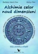 Alchimia celor noua dimensiuni. 2011-2012 Profetii, cercuri din lanuri si noua dimensiuni ale constiintei - Barbara Hand Clow